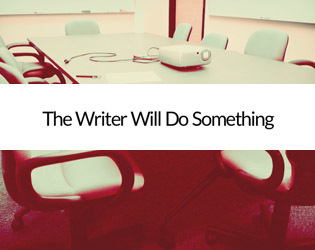 The Writer Will Do Something